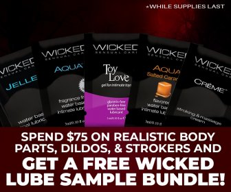 Spend $75 on Strokers and Realistic Toys and Recieve samples of Wicked Lube