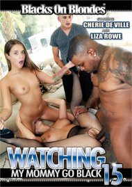 Watching My Mommy Go Black 15 DVD porn movie from Blacks on Blondes.