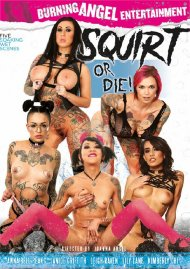 Squirt Or Die! HD porn video from Burning Angel Entertainment.
