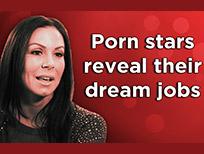 Pornstars name their dream jobs.
